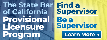 The state bar of california provisional licensure program. Find a supervisor. Be a supervisor. Learn more.